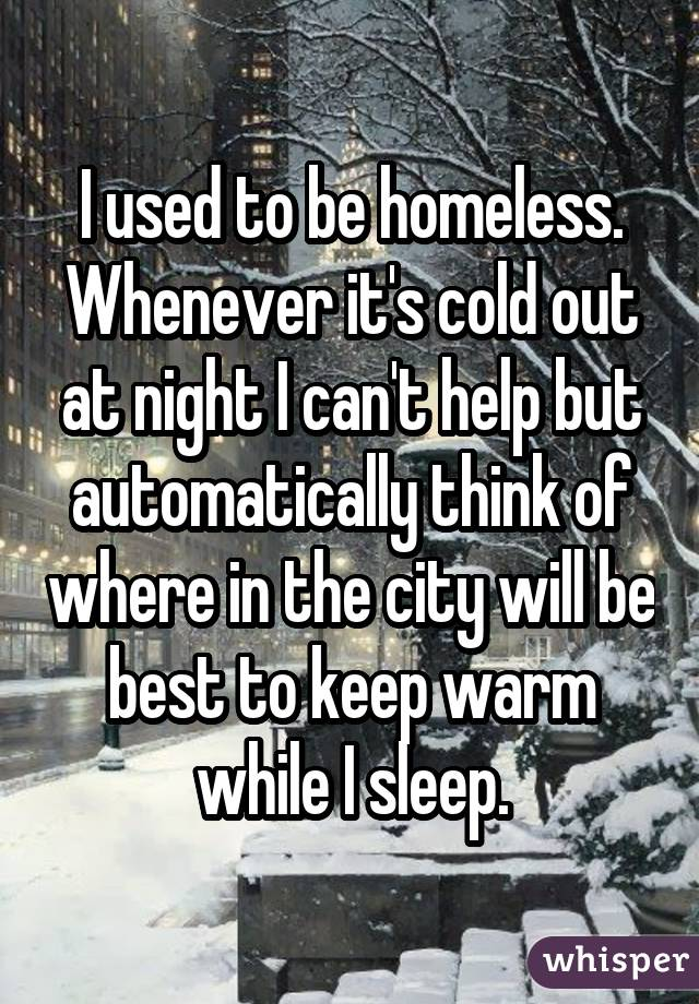 I used to be homeless. Whenever it