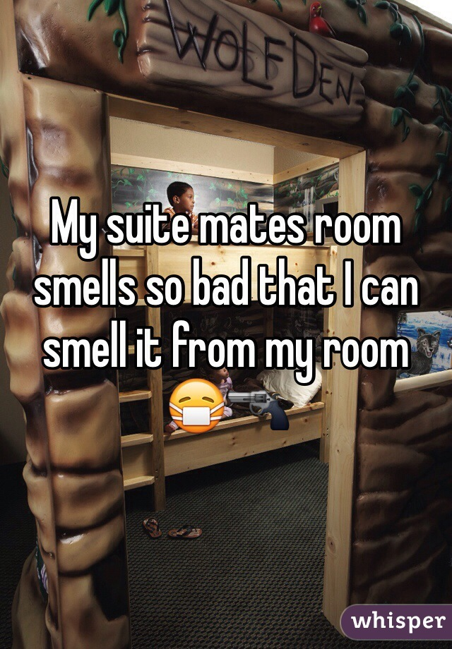 suite mates room smells so bad that I can smell it from my room 😷🔫