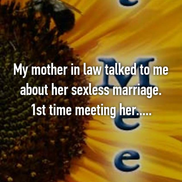 My mother in law talked to me about her sexless marriage. 1st time meeting her.....