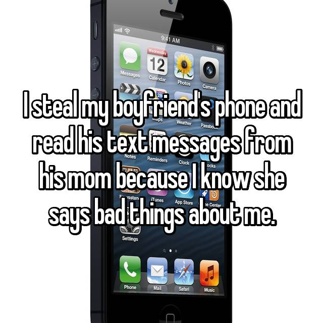 I steal my boyfriend's phone and read his text messages from his mom because I know she says bad things about me.