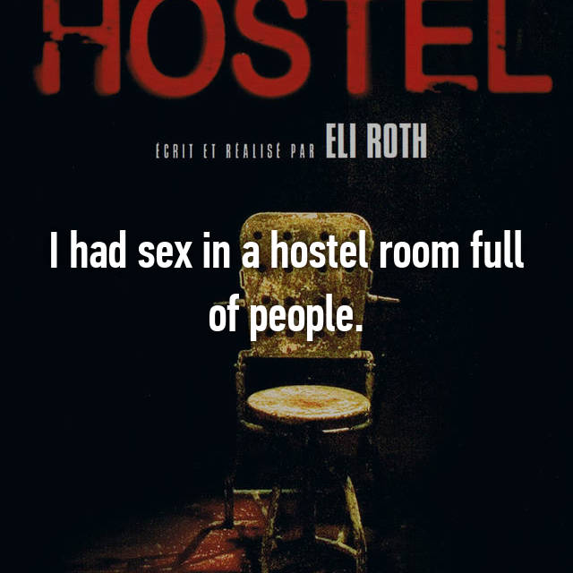 I had sex in a hostel room full of people.