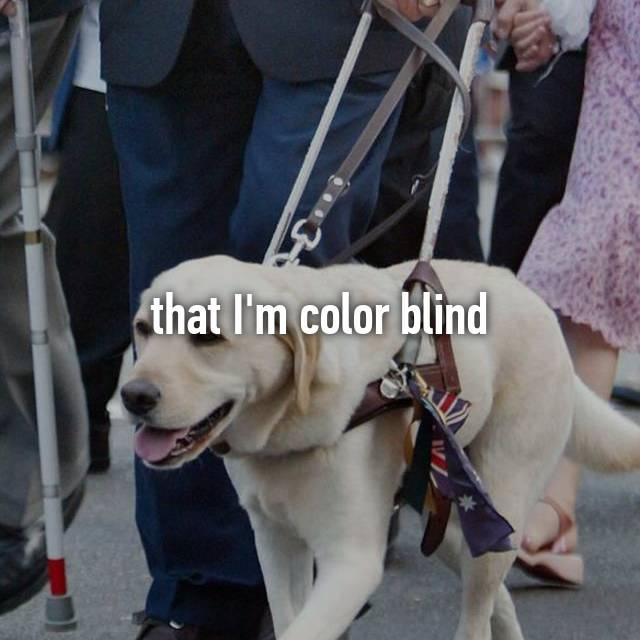 that I'm color blind