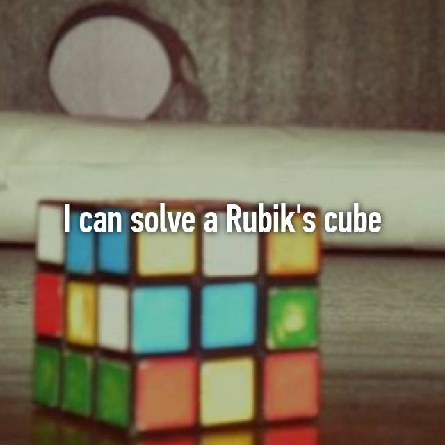 I can solve a Rubik's cube