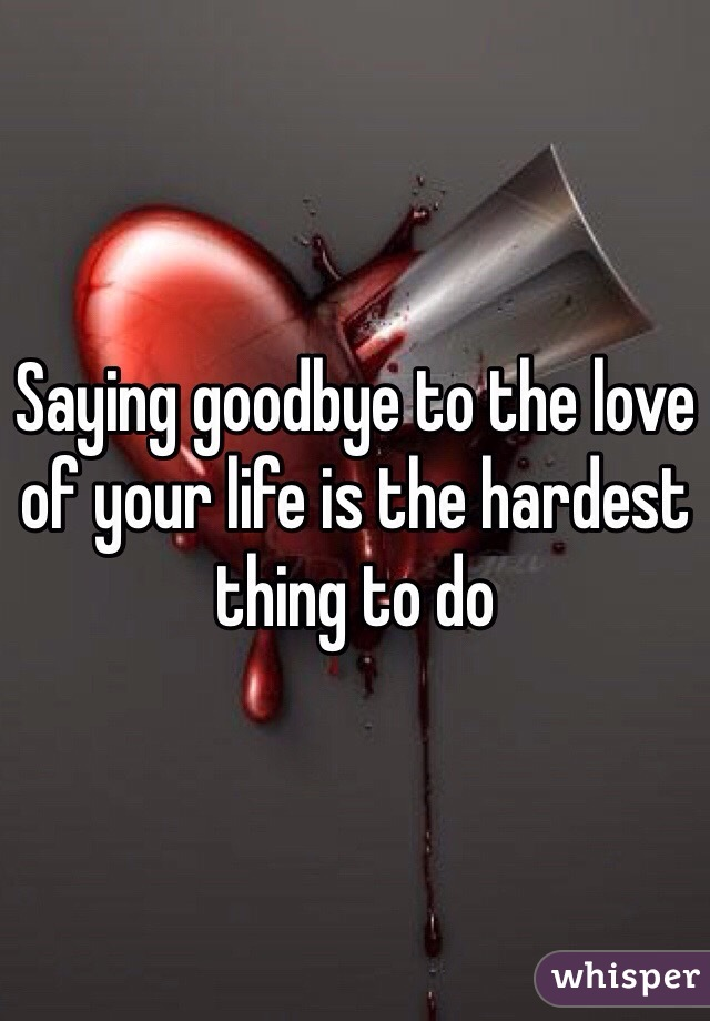 how to say goodbye to the love of your life
