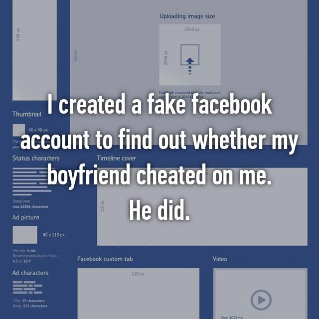 I created a fake facebook account to find out whether my boyfriend cheated on me. He did.