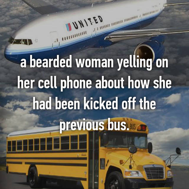 a bearded woman yelling on her cell phone about how she had been kicked off the previous bus.