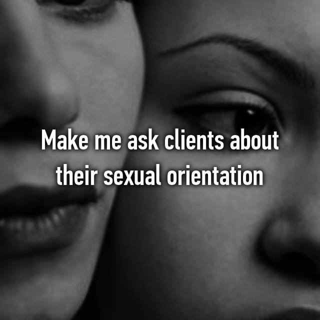 Make me ask clients about their sexual orientation