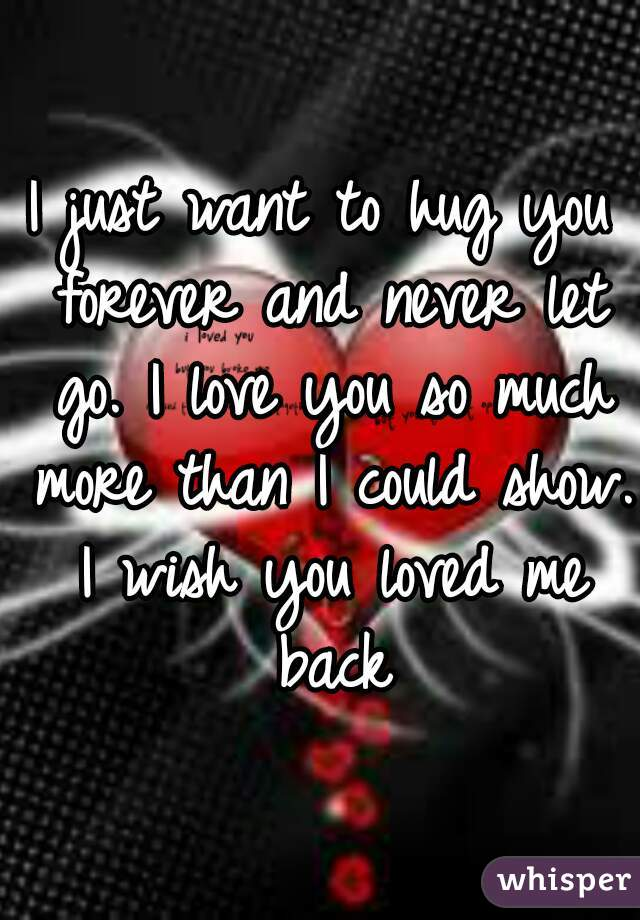 I Want To Cuddle With You Quotes: I Just Want To Hug You Forever And Never Let Go. I Love