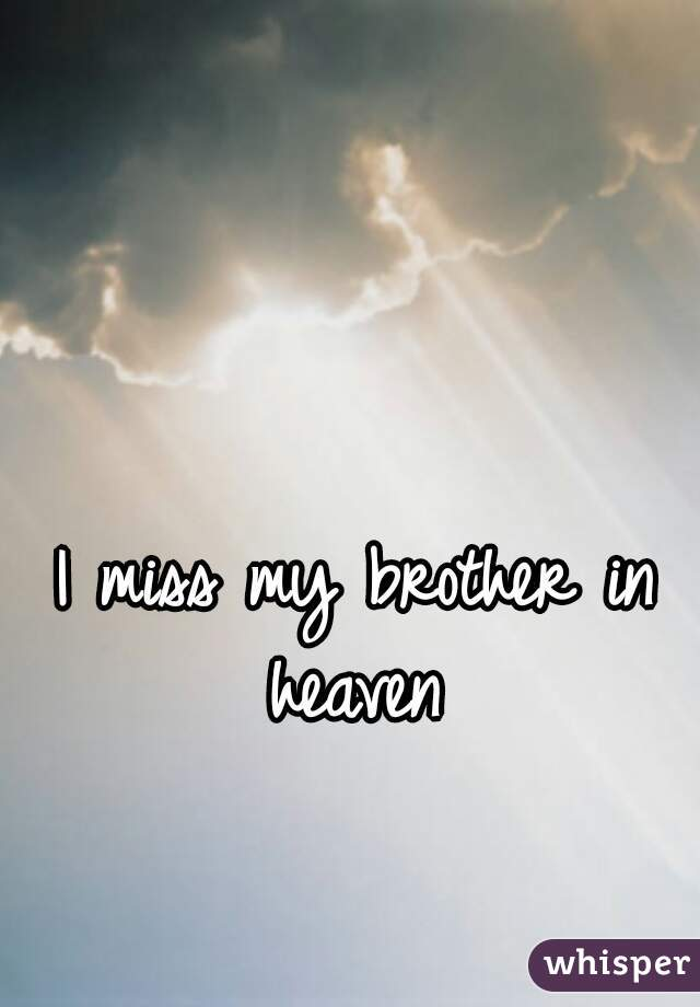 I miss my brother in heaven