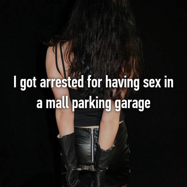 I got arrested for having sex in a mall parking garage