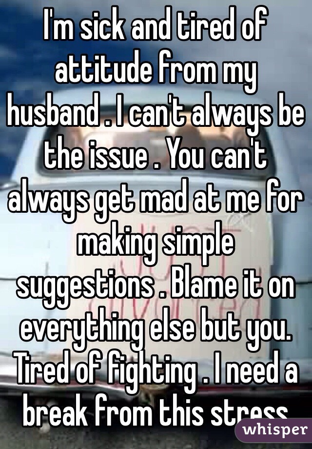 Why am I sick and tired of being sick and tired of my husband?