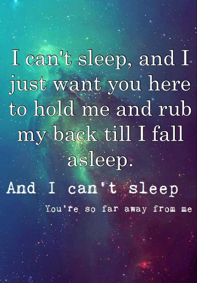 I Can T Sleep And I Just Want You Here To Hold Me And Rub My Back Till I Fall Asleep