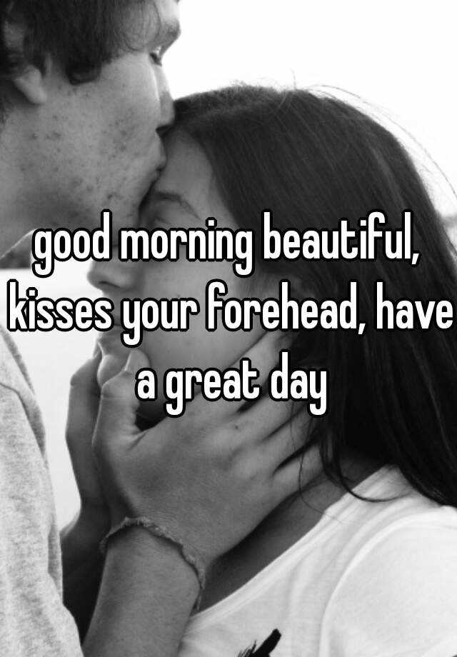 Good Morning Beautiful Your Night Download : Good morning beautiful kisses your forehead have a great day