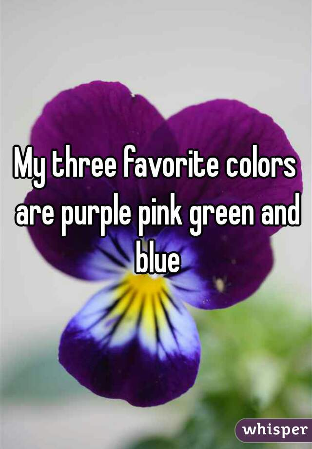 my three favorite colors are purple pink green and blue whisper. Black Bedroom Furniture Sets. Home Design Ideas