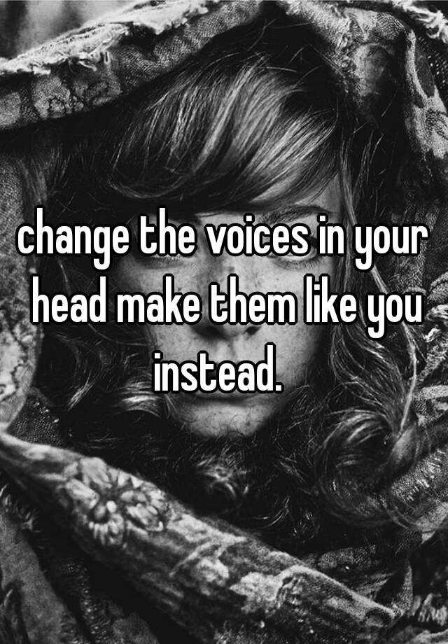 how to make voices in your head stop