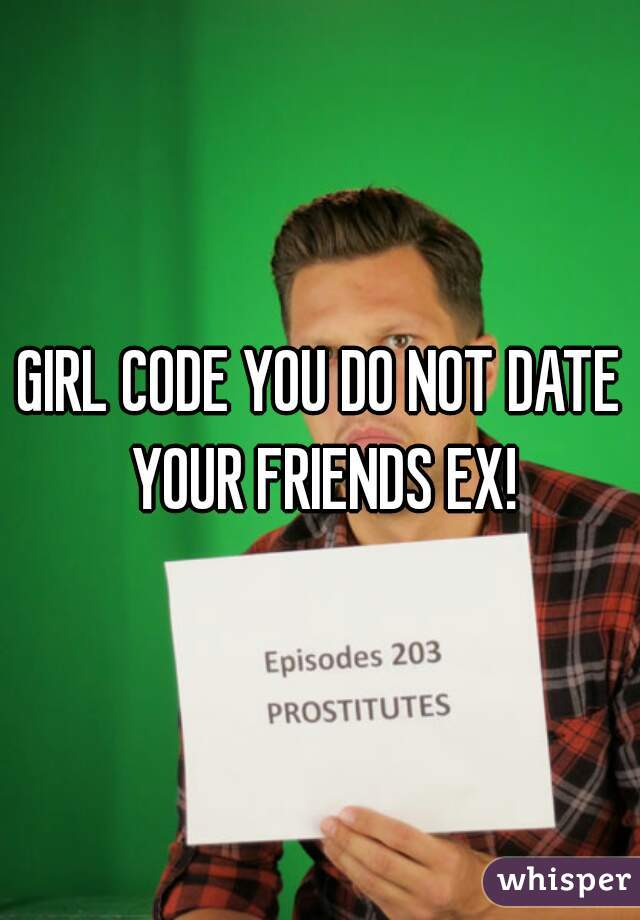 Girl code about dating a friends ex