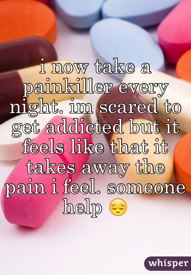 I Now Take A Painkiller Every Night. Im Scared To Get