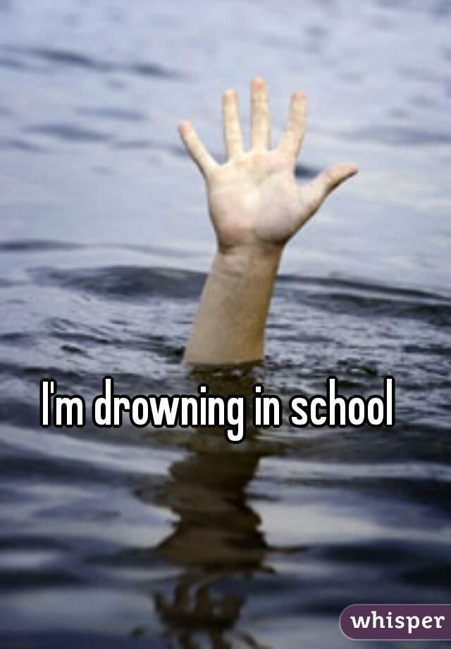 Drowning School I'm Drowning in School