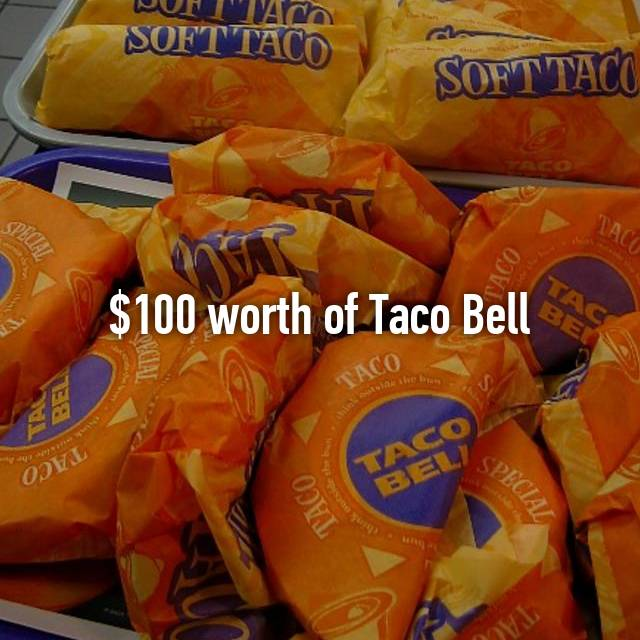 $100 worth of Taco Bell