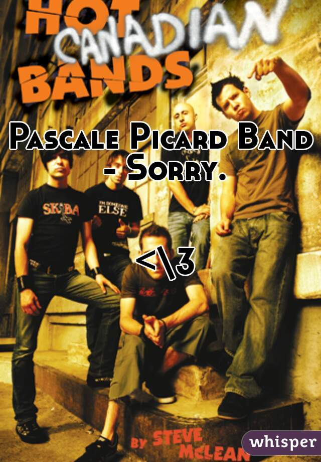 Picard Band Pascale Picard Band Sorry