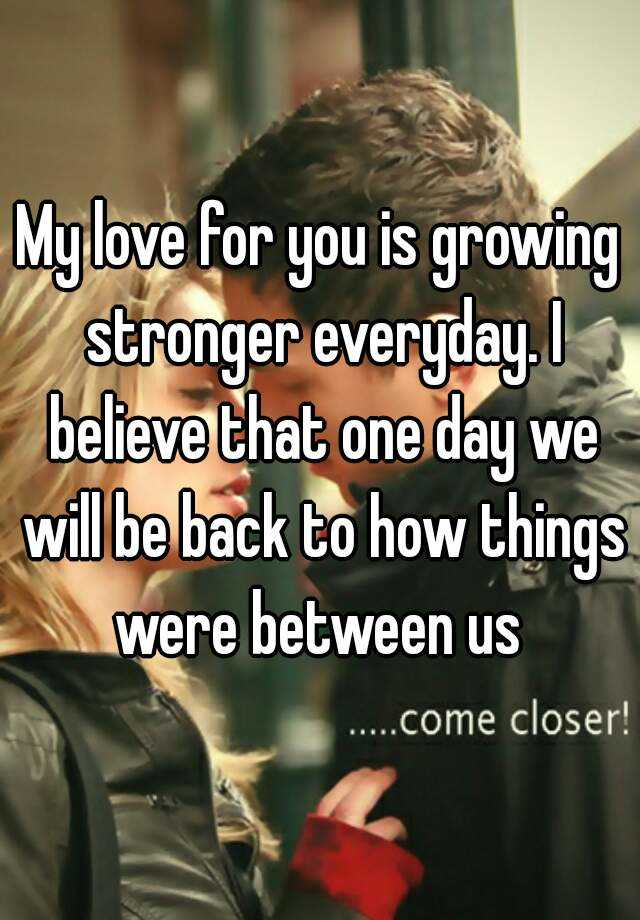 Everyday My Love Grows Stronger Quotes