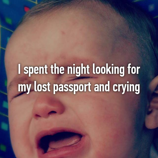 I spent the night looking for my lost passport and crying