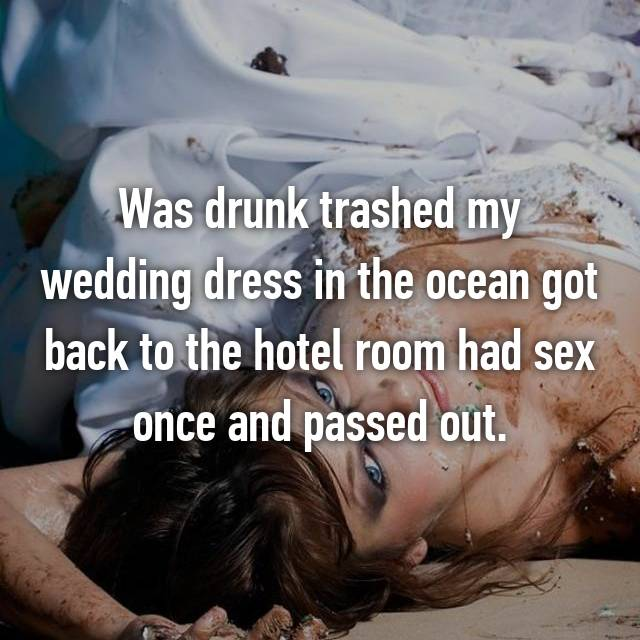 Was drunk trashed my wedding dress in the ocean got back to the hotel room had sex once and passed out.