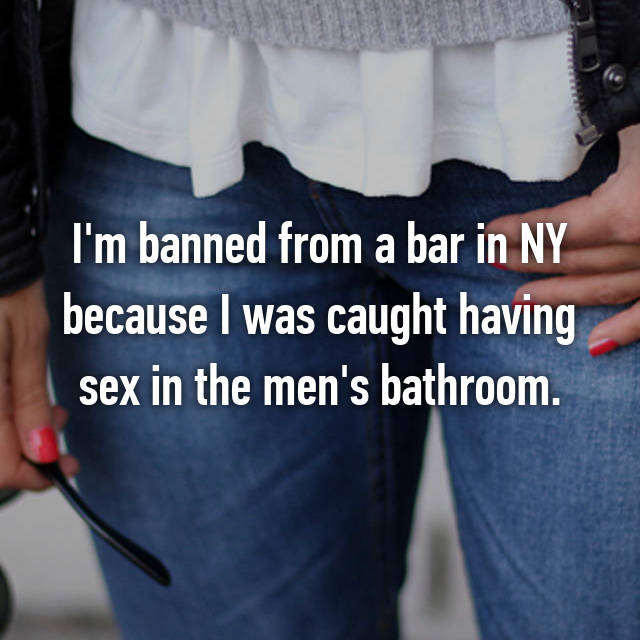 I'm banned from a bar in NY because I was caught having sex in the men's bathroom.