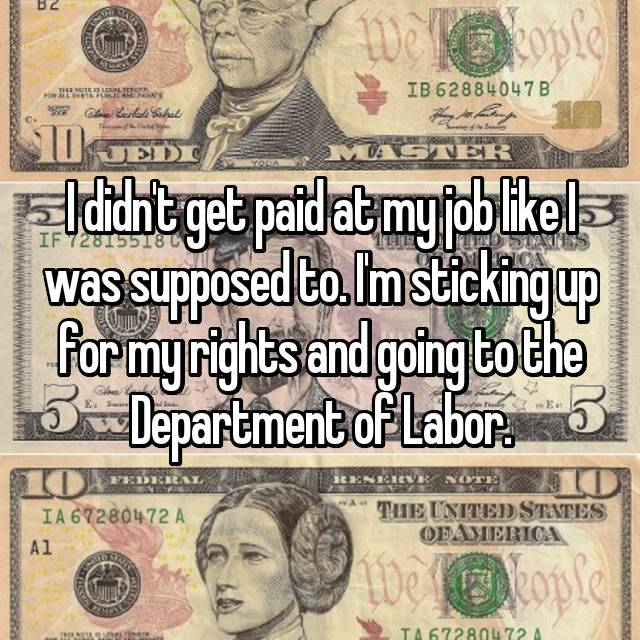 I didn't get paid at my job like I was supposed to. I'm sticking up for my rights and going to the Department of Labor.