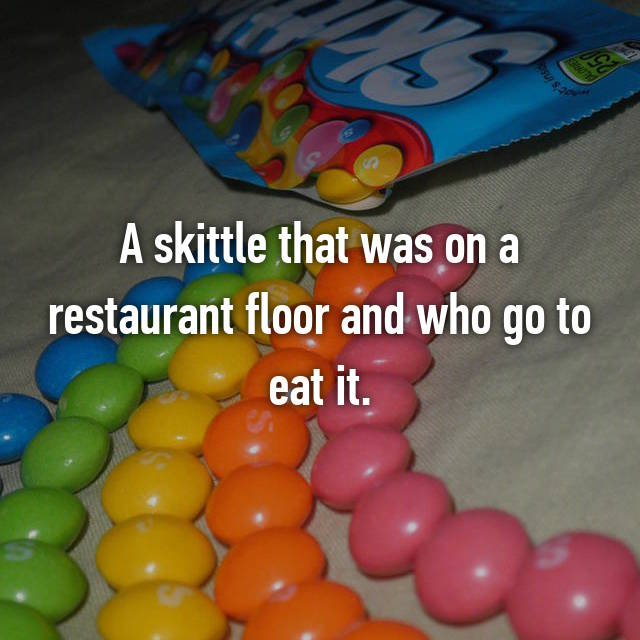 A skittle that was on a restaurant floor and who go to eat it.