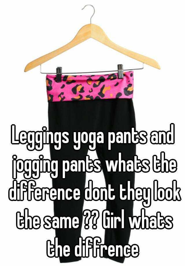 Leggings yoga pants and jogging pants whats the difference ...