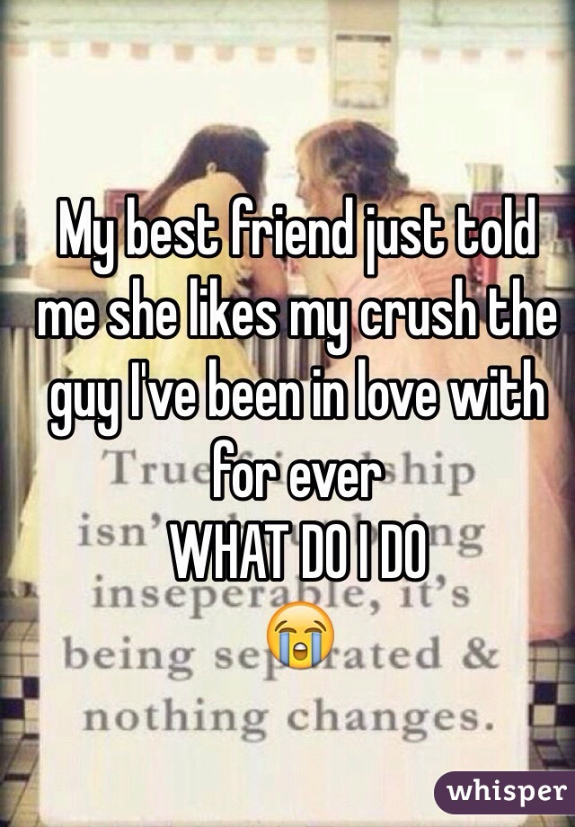 Best friend is dating my crush