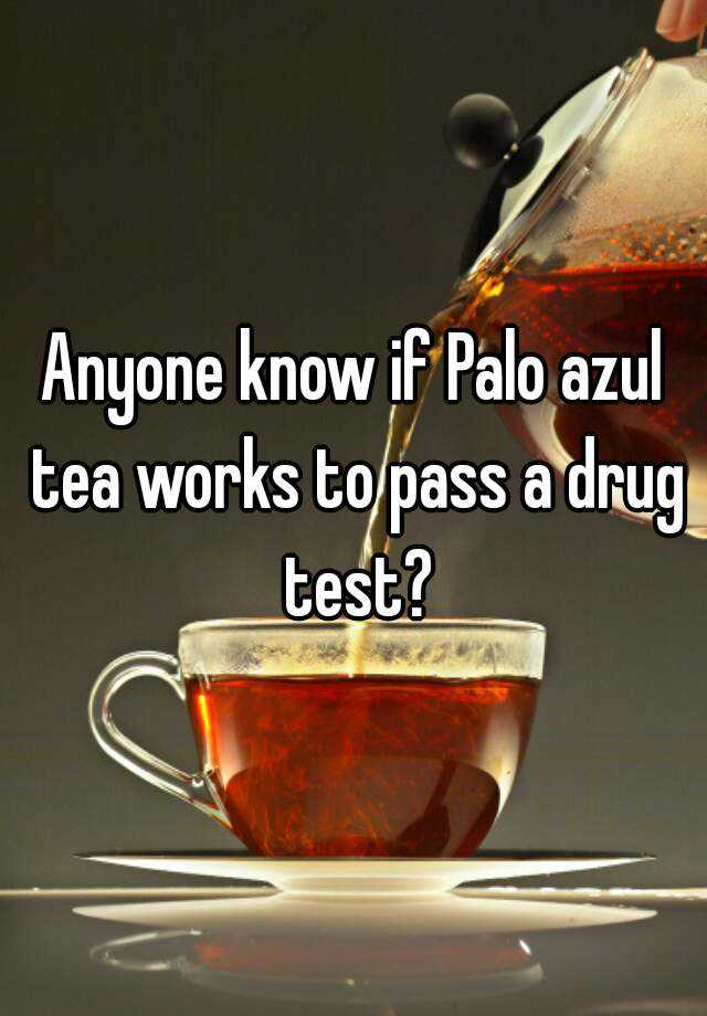 how to make palo azul to pass a drug test