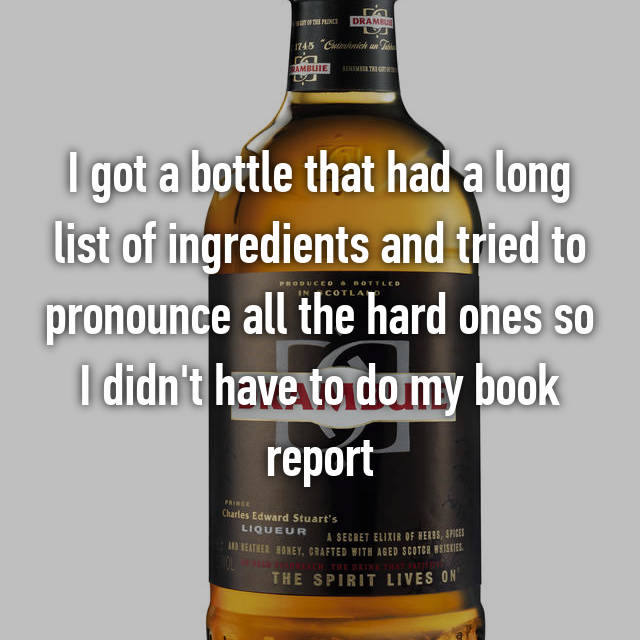 I got a bottle that had a long list of ingredients and tried to pronounce all the hard ones so I didn't have to do my book report