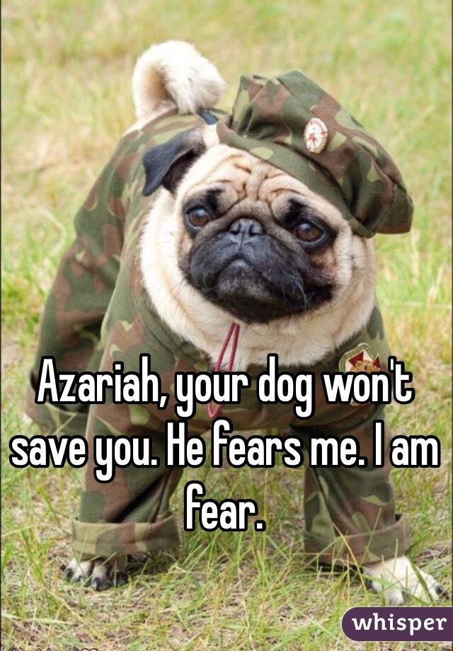 he Fears me i am