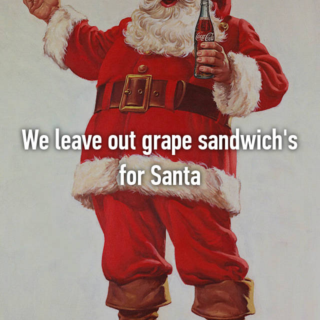 We leave out grape sandwich's for Santa