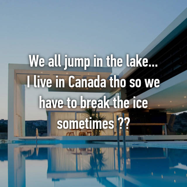 We all jump in the lake... I live in Canada tho so we have to break the ice sometimes 😝❄️🍁🎄🎅