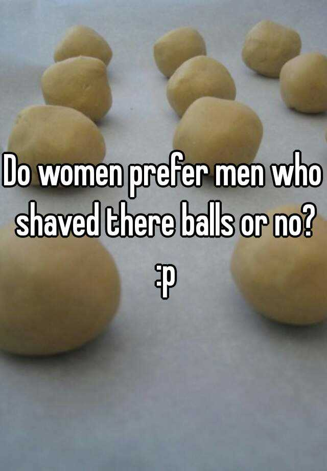 Most women like shaved balls
