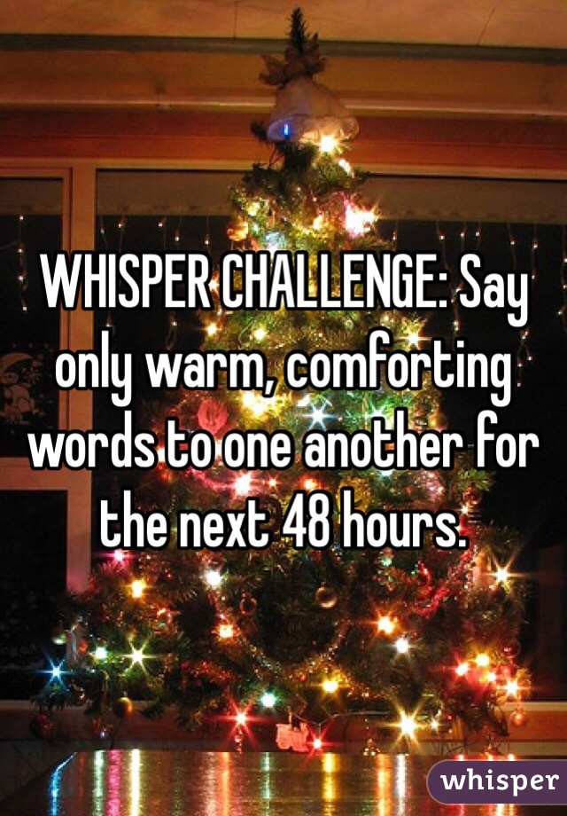 Whisper challenge say only warm comforting words to one another for
