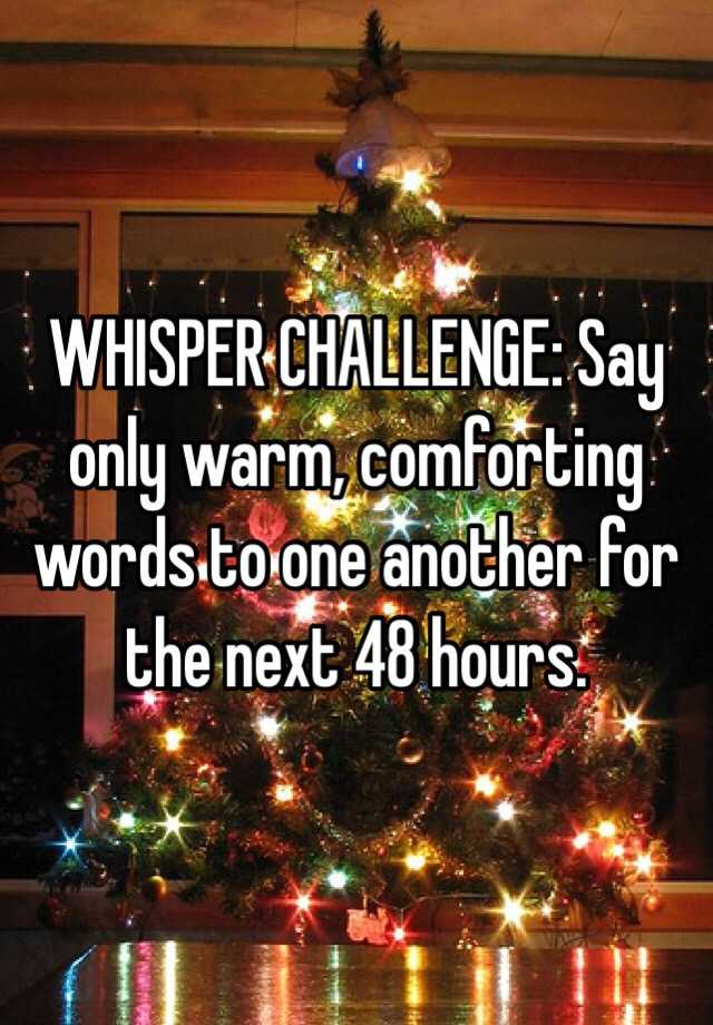 WHISPER CHALLENGE: Say only warm, comforting words to one another ...