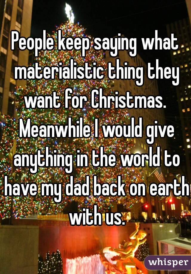 keep saying what materialistic thing they want for Christmas ...
