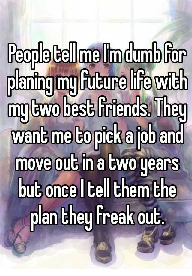 People Tell Me I'm Dumb For Planing My Future Life With My