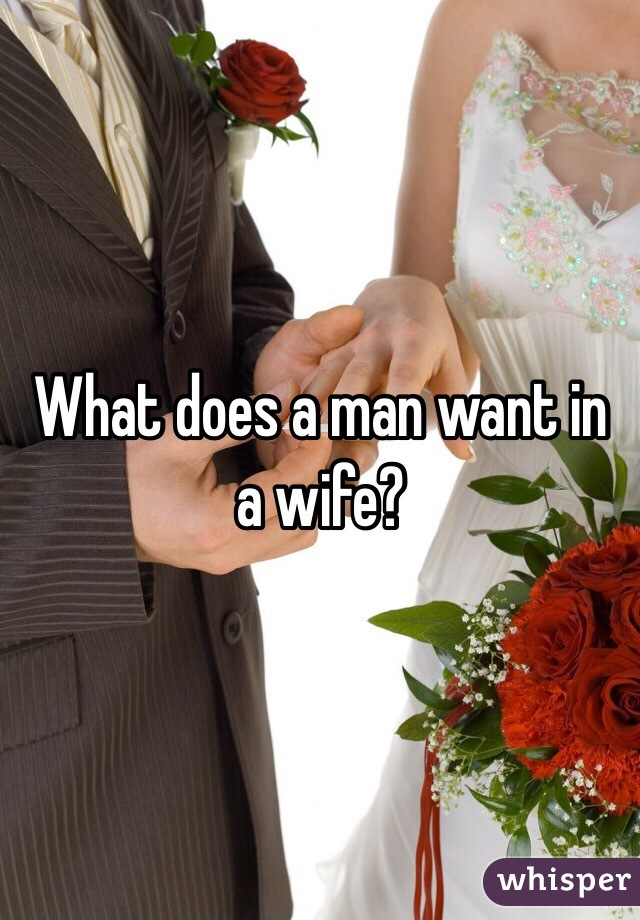 What Does A Man Want In A Wife