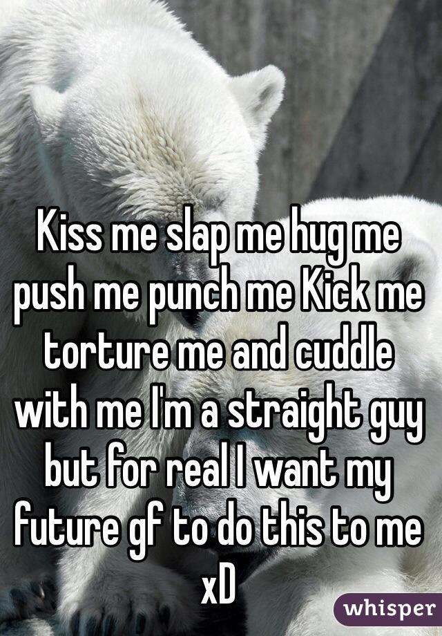 Kiss Hug Slap Kiss me Slap me Hug me Push me