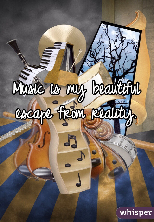 escaping reality through music How to escape your life life can be hard, and sometimes you need an escape luckily, you have many options for escaping your life start by taking a mental break, which can provide you with a short-term escape if you need something.