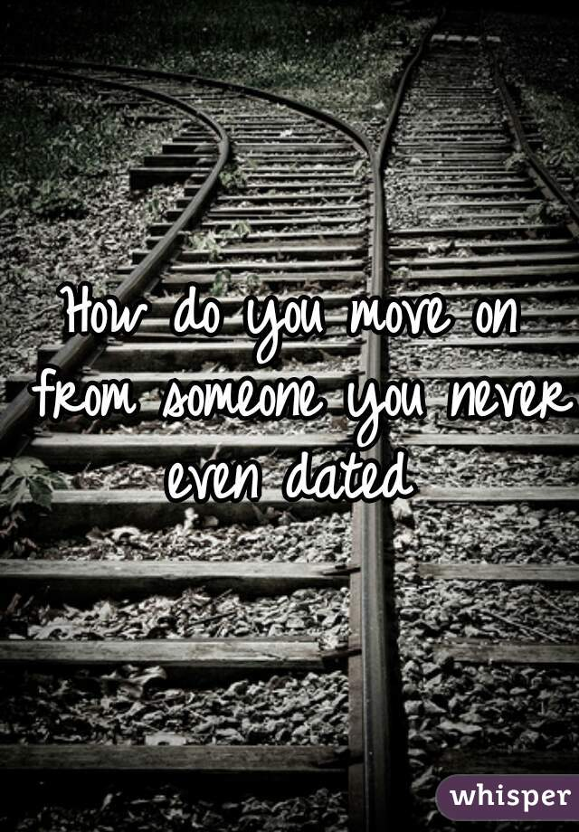 How do you move on from someone