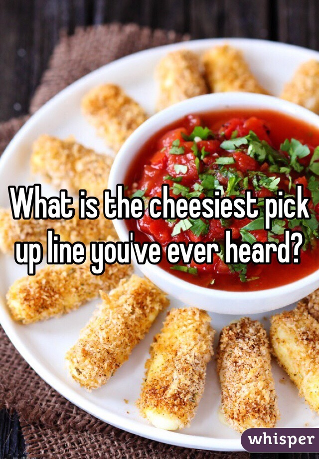 The most cheesiest pick up line ever