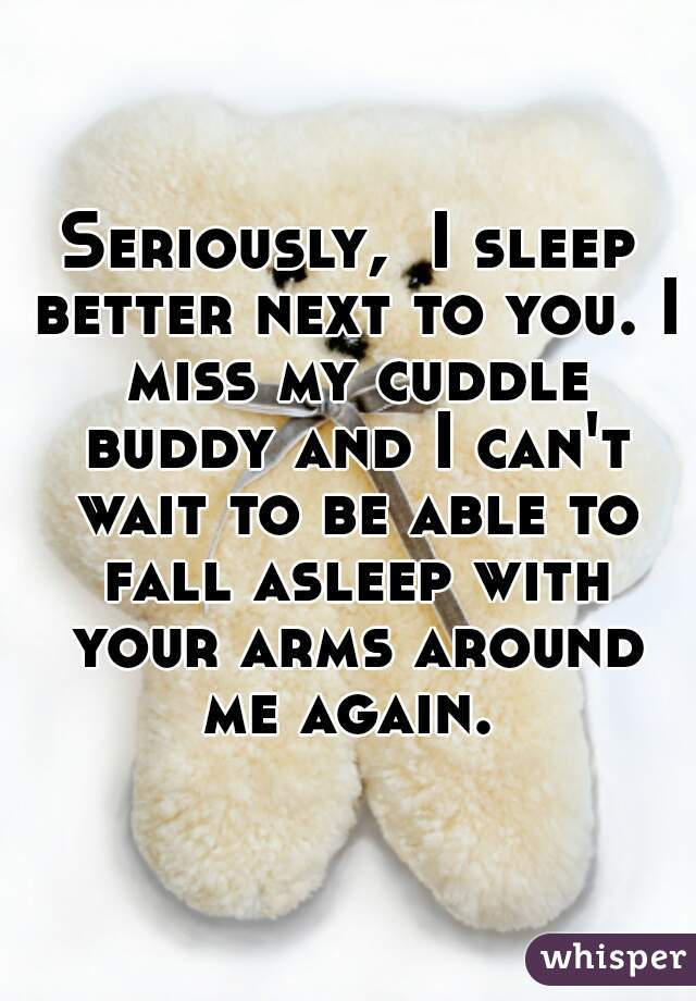 Can I Cuddle With You: Seriously, I Sleep Better Next To You. I Miss My Cuddle
