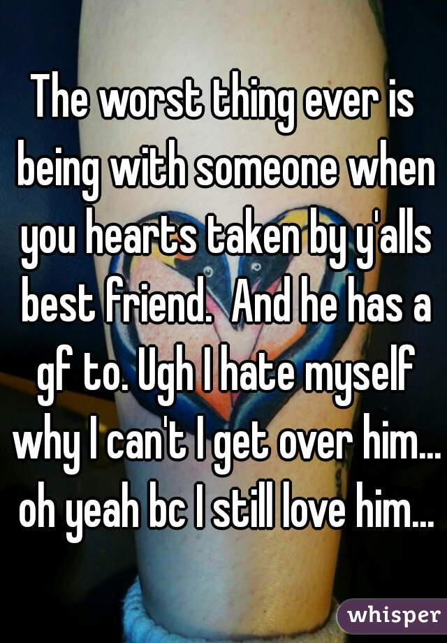 Yeah Worst As In That Bad: The Worst Thing Ever Is Being With Someone When You Hearts