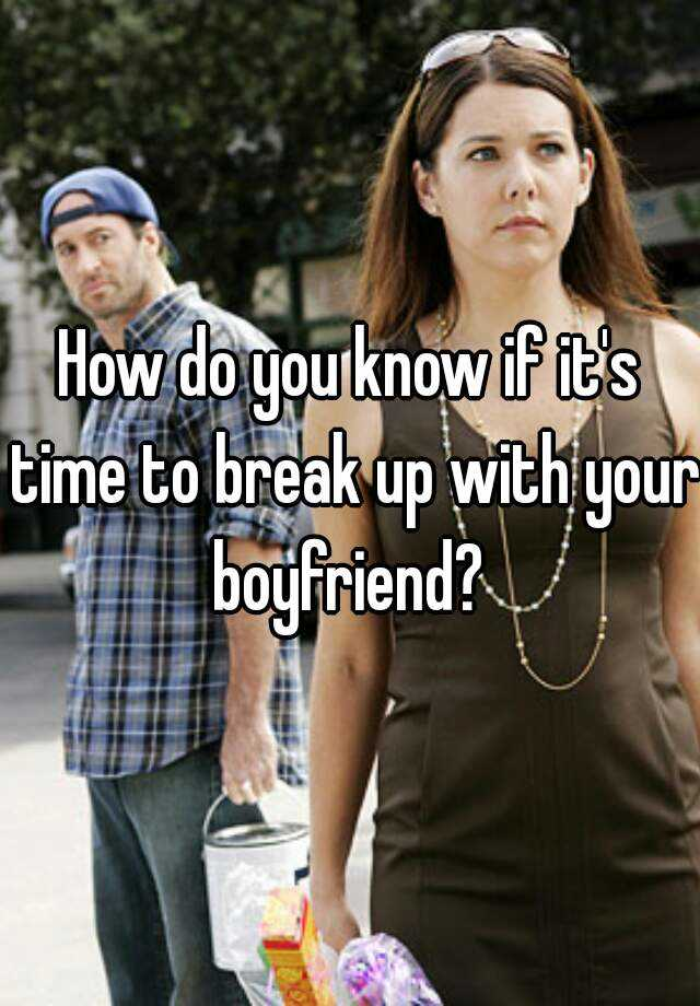 how to know when to break up